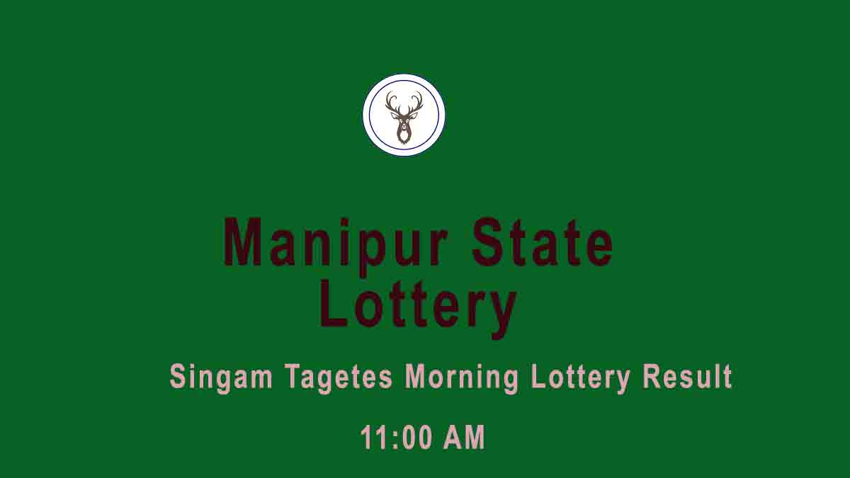 Manipur State Moring Lottery Result- Singam Tagetes 11 AM Result