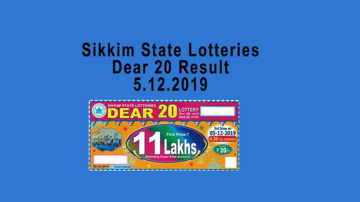 Sikkim Dear 20 Lottery Result 5/12/2019 - 4.30 PM